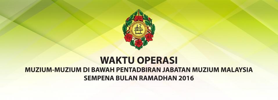 Waktu Operasi Muzium-Muzium Sempena Ramadhan 2016