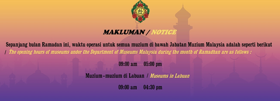 Notice:The Opening Hours of Museums Under The Deparment of Museums Malaysia