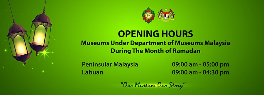 Opening Hours Museums Under Deparment of Museums Malaysia During The Month of Ramadan