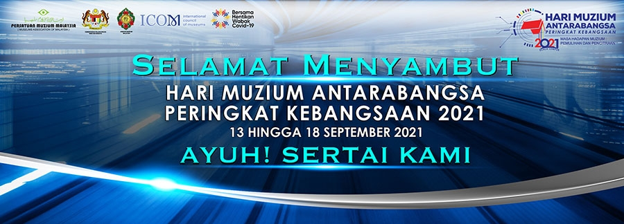 Selamat Menyambut Hari Muzium Antarabangsa Peringkat Kebangsaan 2021